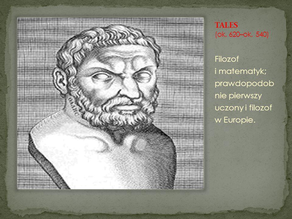Filozof i matematyk; prawdopodob nie pierwszy uczony i filozof w Europie.