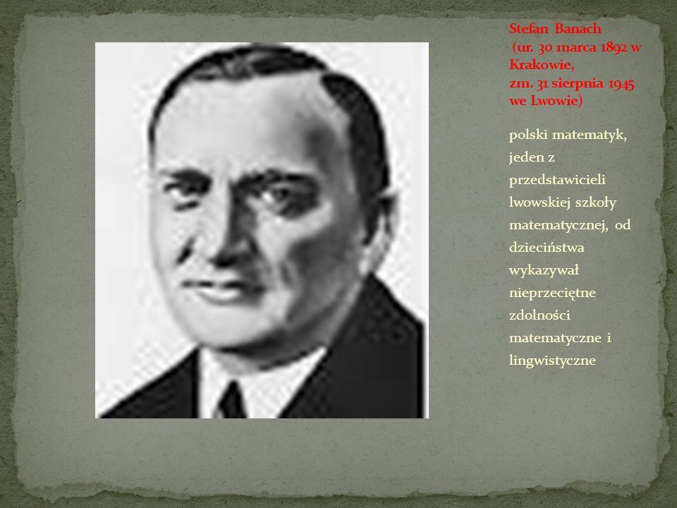 polski matematyk, jeden z przedstawicieli lwowskiej szkoły matematycznej, od dzieciństwa wykazywał nieprzeciętne zdolności matematyczne i lingwistyczn