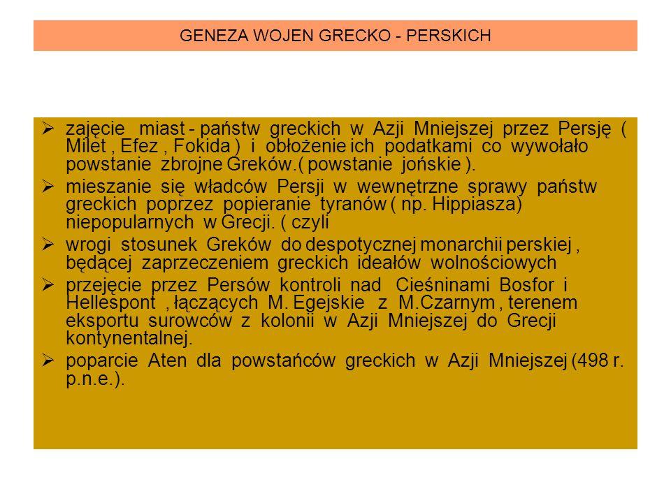 GENEZA WOJEN GRECKO - PERSKICH zajęcie miast - państw greckich w Azji Mniejszej przez Persję ( Milet, Efez, Fokida ) i obłożenie ich podatkami co wywo