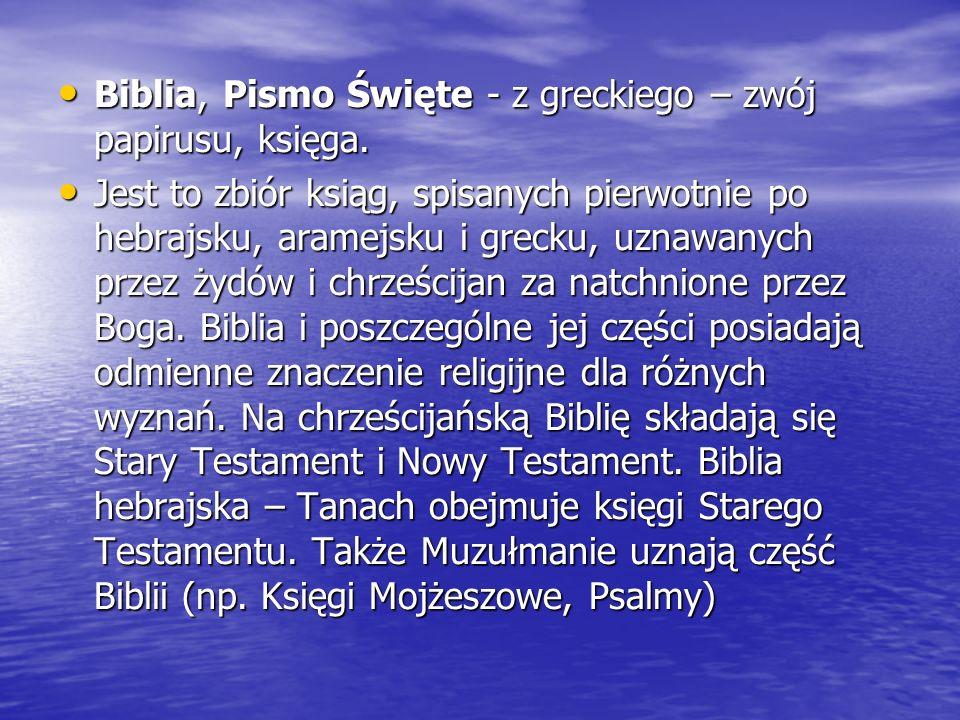 Biblia, Pismo Święte - z greckiego – zwój papirusu, księga. Biblia, Pismo Święte - z greckiego – zwój papirusu, księga. Jest to zbiór ksiąg, spisanych