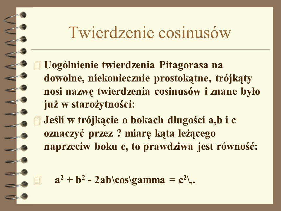 Twierdzenie cosinusów 4 Uogólnienie twierdzenia Pitagorasa na dowolne, niekoniecznie prostokątne, trójkąty nosi nazwę twierdzenia cosinusów i znane by