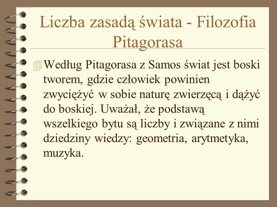 Liczba zasadą świata - Filozofia Pitagorasa 4 Według Pitagorasa z Samos świat jest boski tworem, gdzie człowiek powinien zwyciężyć w sobie naturę zwie