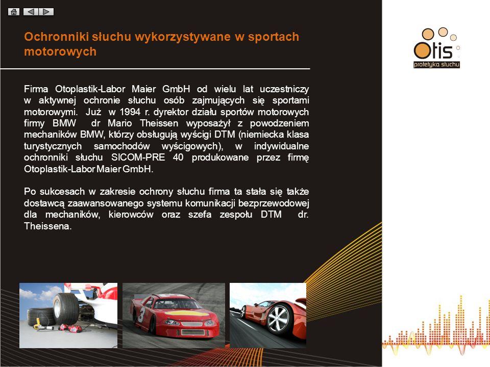 Ochronniki słuchu wykorzystywane w sportach motorowych Firma Otoplastik-Labor Maier GmbH od wielu lat uczestniczy w aktywnej ochronie słuchu osób zajmujących się sportami motorowymi.