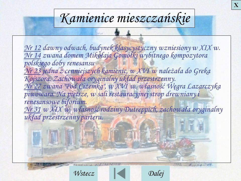 Kamienice mieszczańskie Nr 12 dawny odwach, budynek klasycystyczny wzniesiony w XIX w. Nr 14 zwana domem Mikołaja Gomółki wybitnego kompozytora polski