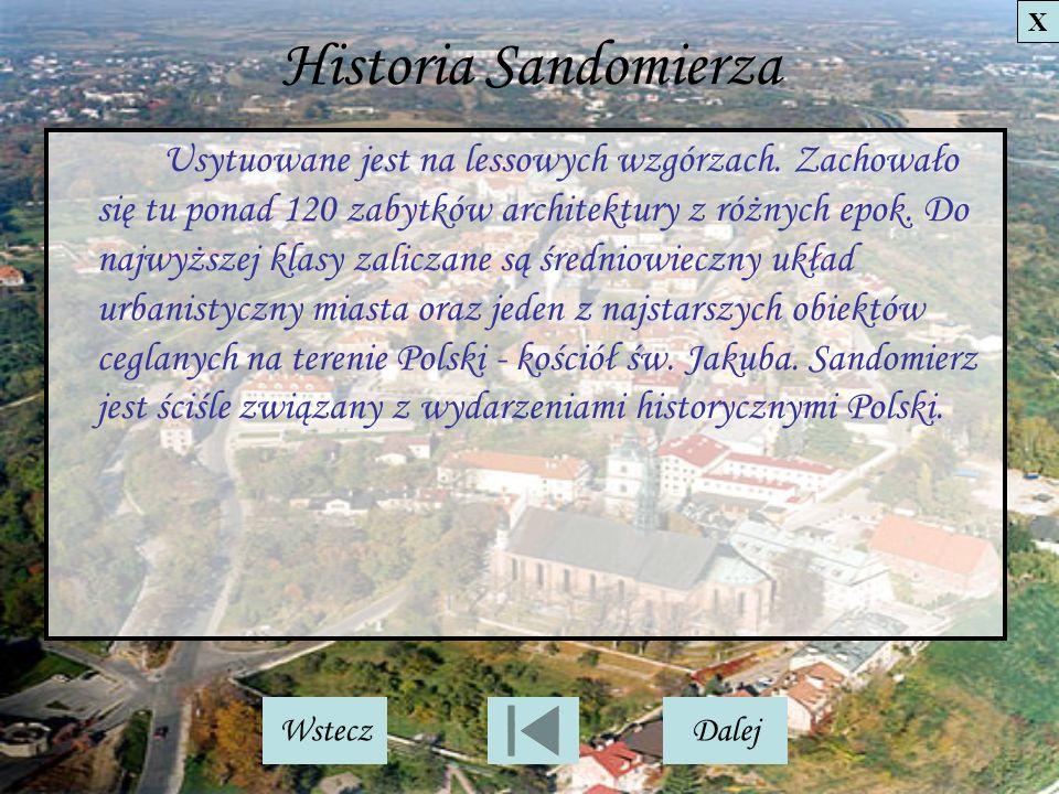 Historia Sandomierza Usytuowane jest na lessowych wzgórzach. Zachowało się tu ponad 120 zabytków architektury z różnych epok. Do najwyższej klasy zali