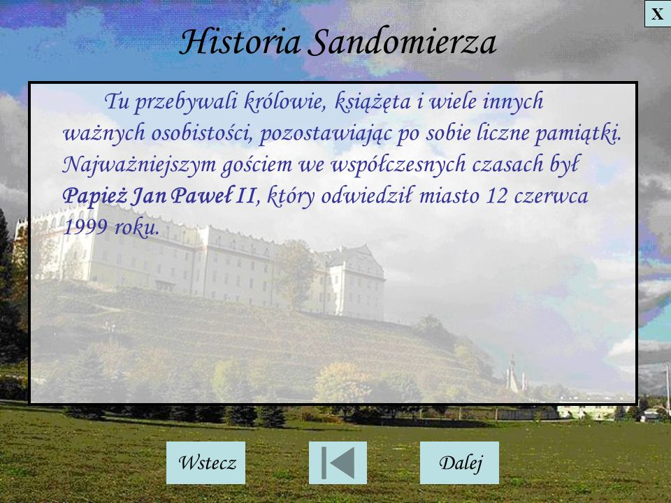 Historia Sandomierza Tu przebywali królowie, książęta i wiele innych ważnych osobistości, pozostawiając po sobie liczne pamiątki. Najważniejszym gości