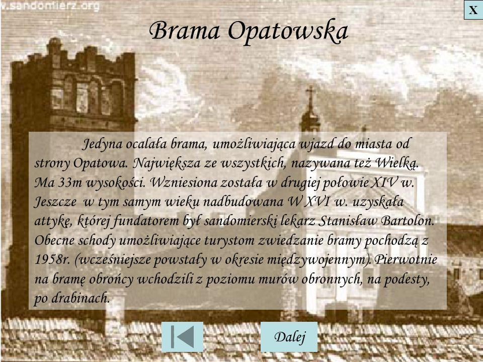 Brama Opatowska Jedyna ocalała brama, umożliwiająca wjazd do miasta od strony Opatowa. Największa ze wszystkich, nazywana też Wielką. Ma 33m wysokości
