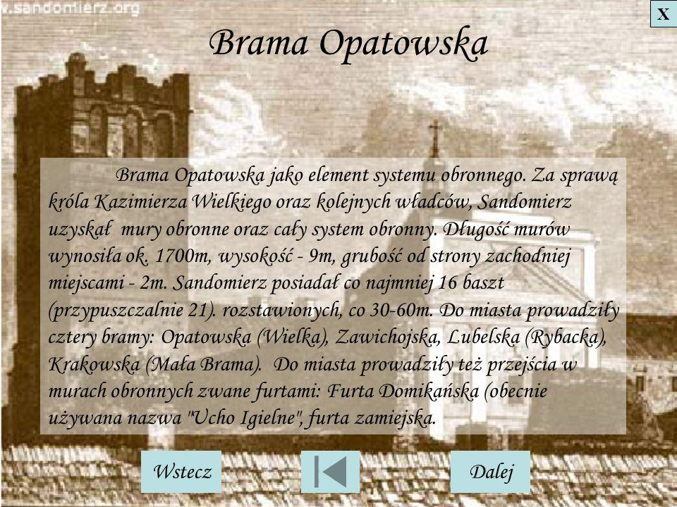 Brama Opatowska Brama Opatowska jako element systemu obronnego. Za sprawą króla Kazimierza Wielkiego oraz kolejnych władców, Sandomierz uzyskał mury o