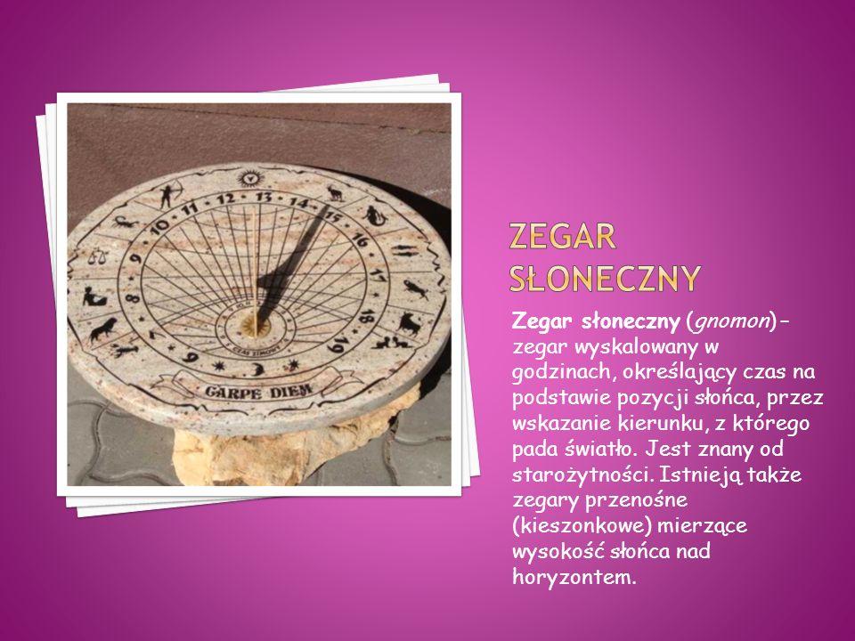 Zegar słoneczny (gnomon) – zegar wyskalowany w godzinach, określający czas na podstawie pozycji słońca, przez wskazanie kierunku, z którego pada światło.