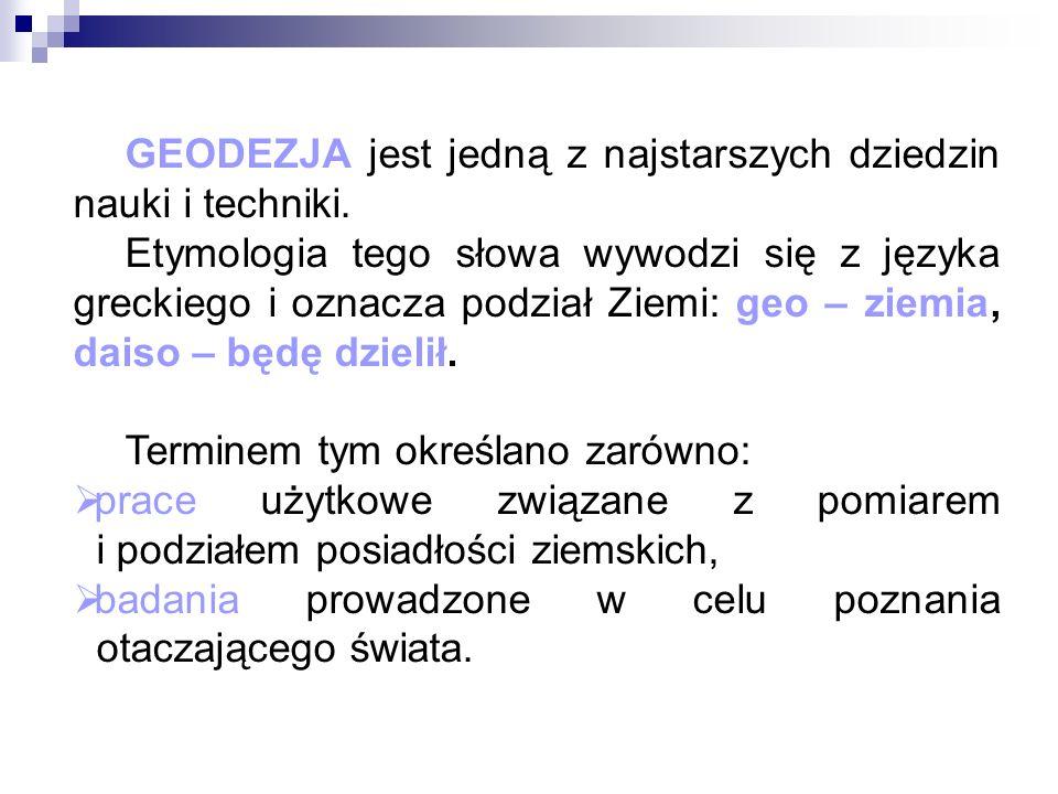 HISTORIA GEODEZJI W POLSCE Za pierwszych geodetów w Polsce uważa się żerdników królewskich (XII-XIII w.) zajmujących się pomiarami gruntów oraz wytyczaniem powierzchni miast.