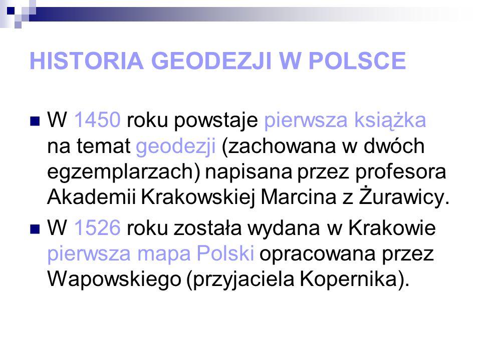HISTORIA GEODEZJI W POLSCE W 1450 roku powstaje pierwsza książka na temat geodezji (zachowana w dwóch egzemplarzach) napisana przez profesora Akademii