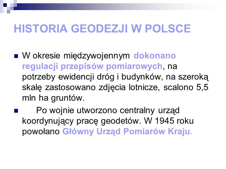 HISTORIA GEODEZJI W POLSCE W okresie międzywojennym dokonano regulacji przepisów pomiarowych, na potrzeby ewidencji dróg i budynków, na szeroką skalę