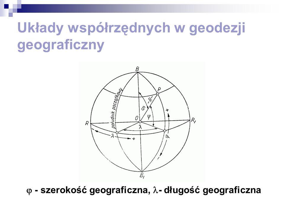 Układy współrzędnych w geodezji geograficzny - szerokość geograficzna, - długość geograficzna
