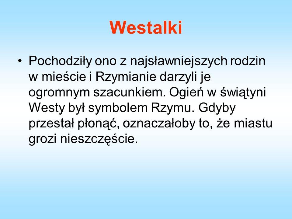 Westalki Pochodziły ono z najsławniejszych rodzin w mieście i Rzymianie darzyli je ogromnym szacunkiem.