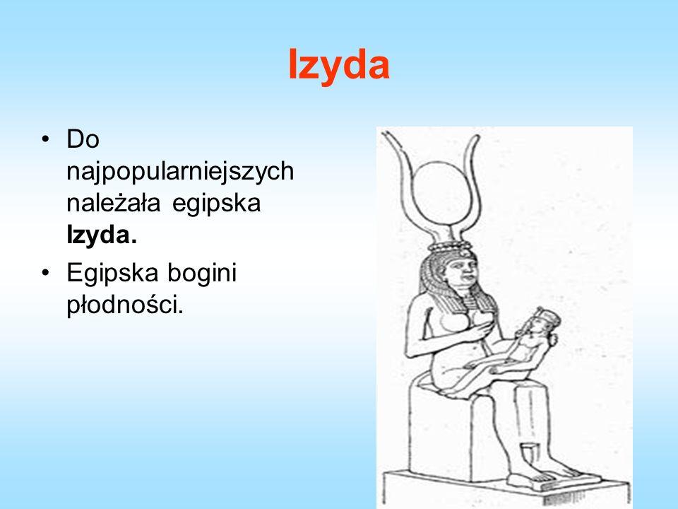 Izyda Do najpopularniejszych należała egipska Izyda. Egipska bogini płodności.