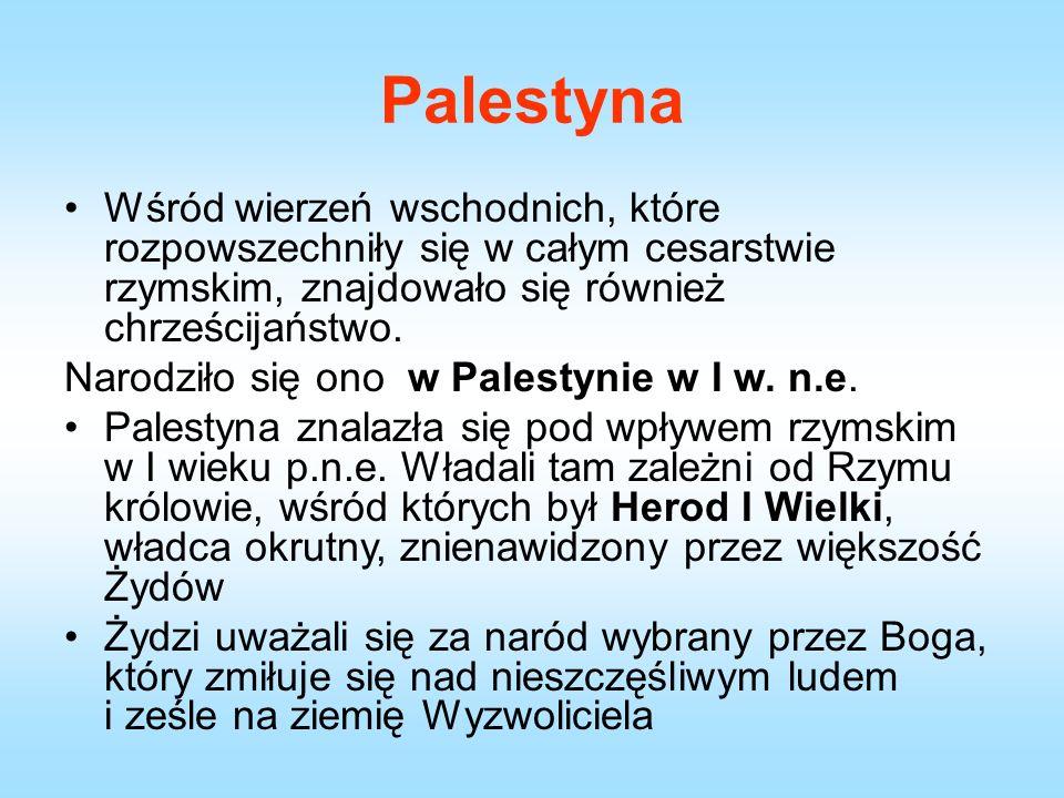 Palestyna Wśród wierzeń wschodnich, które rozpowszechniły się w całym cesarstwie rzymskim, znajdowało się również chrześcijaństwo.