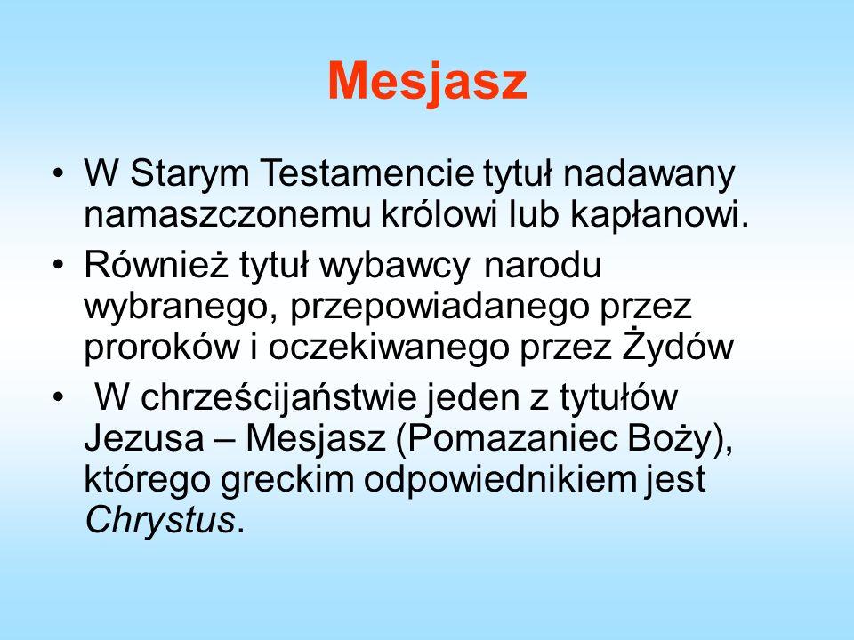 Mesjasz W Starym Testamencie tytuł nadawany namaszczonemu królowi lub kapłanowi.