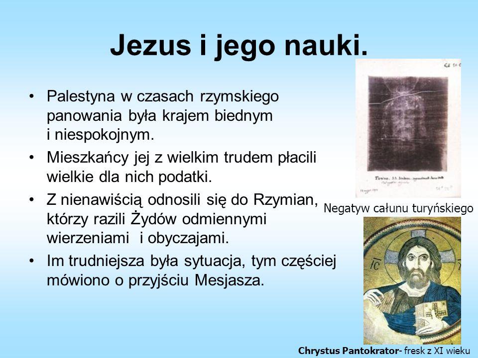 Jezus i jego nauki. Palestyna w czasach rzymskiego panowania była krajem biednym i niespokojnym.
