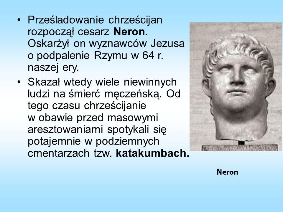 Prześladowanie chrześcijan rozpoczął cesarz Neron.