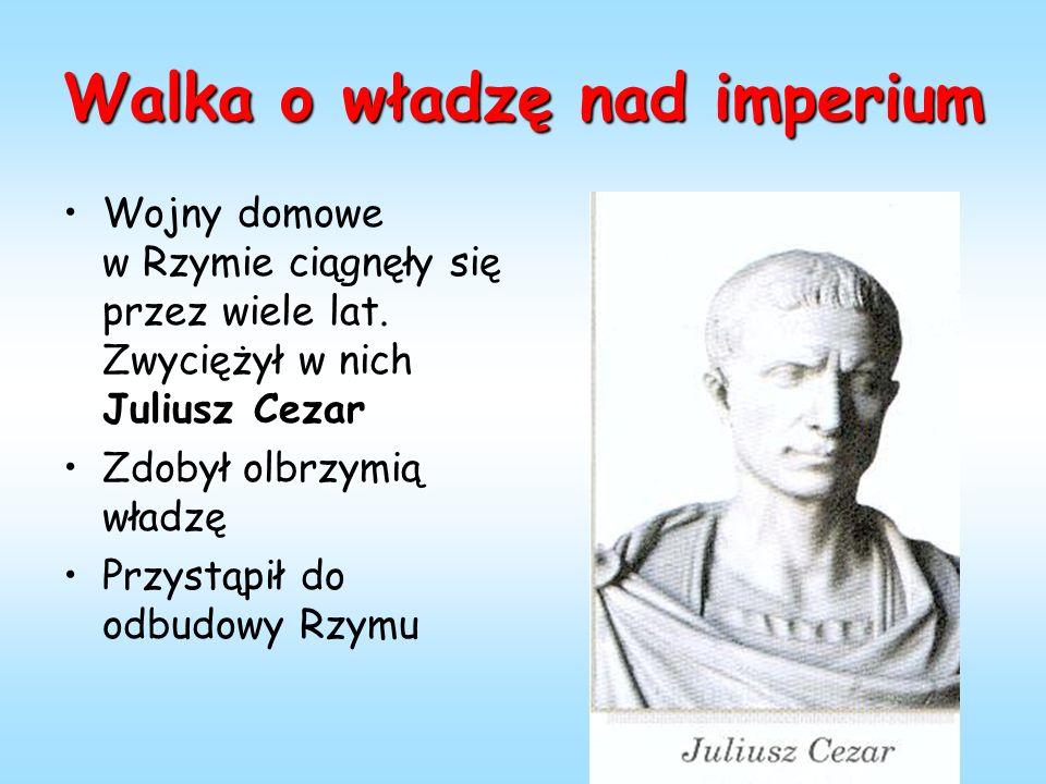 Walka o władzę nad imperium Juliusz CezarWojny domowe w Rzymie ciągnęły się przez wiele lat.