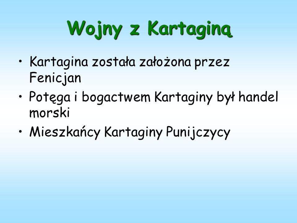 Wojny z Kartaginą Kartagina została założona przez Fenicjan Potęga i bogactwem Kartaginy był handel morski Mieszkańcy Kartaginy Punijczycy