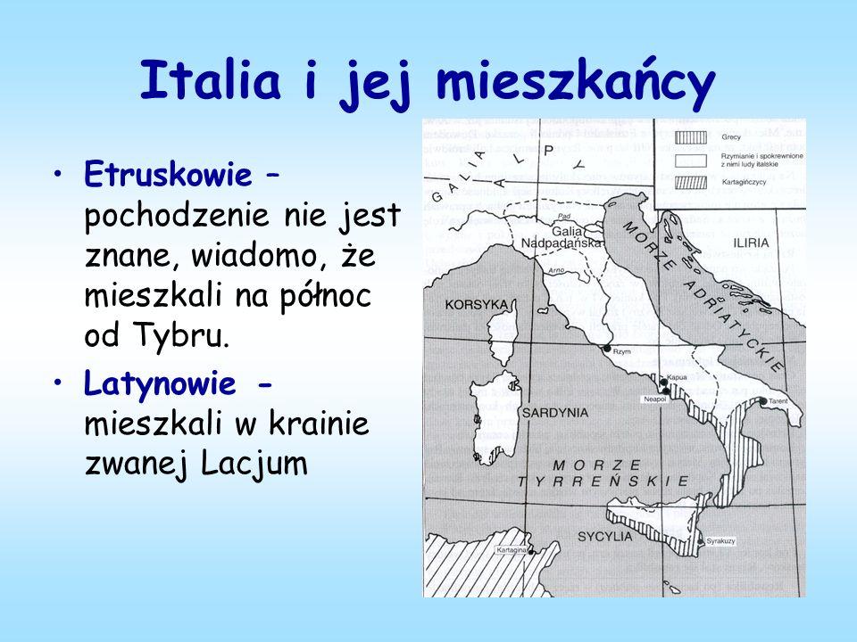 Italia i jej mieszkańcy Etruskowie – pochodzenie nie jest znane, wiadomo, że mieszkali na północ od Tybru.