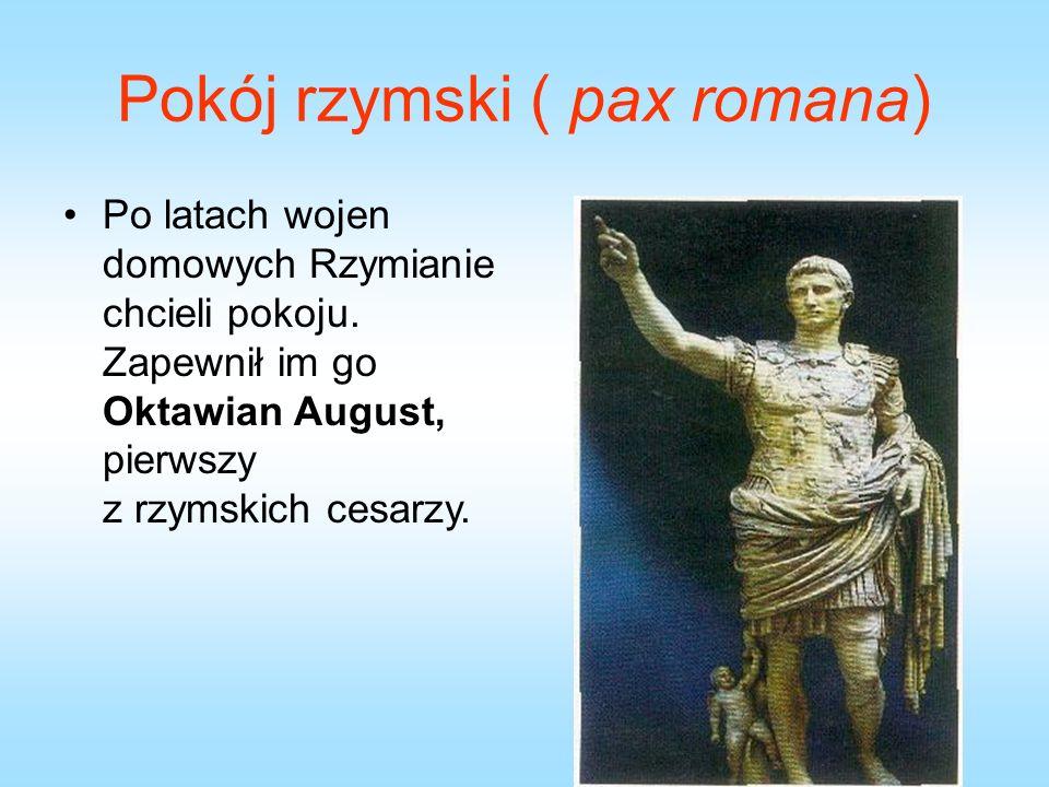 Pokój rzymski ( pax romana) Po latach wojen domowych Rzymianie chcieli pokoju.