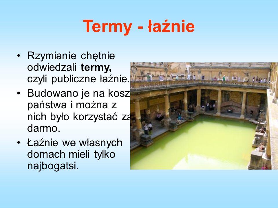 Termy - łaźnie Rzymianie chętnie odwiedzali termy, czyli publiczne łaźnie.
