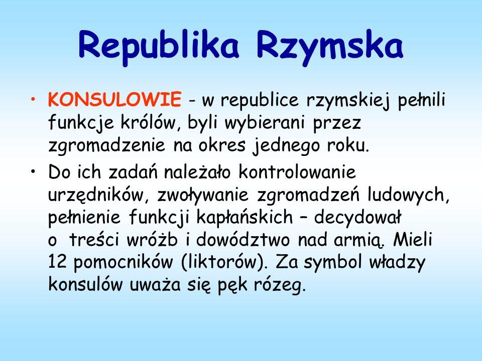 Republika Rzymska KONSULOWIE - w republice rzymskiej pełnili funkcje królów, byli wybierani przez zgromadzenie na okres jednego roku.