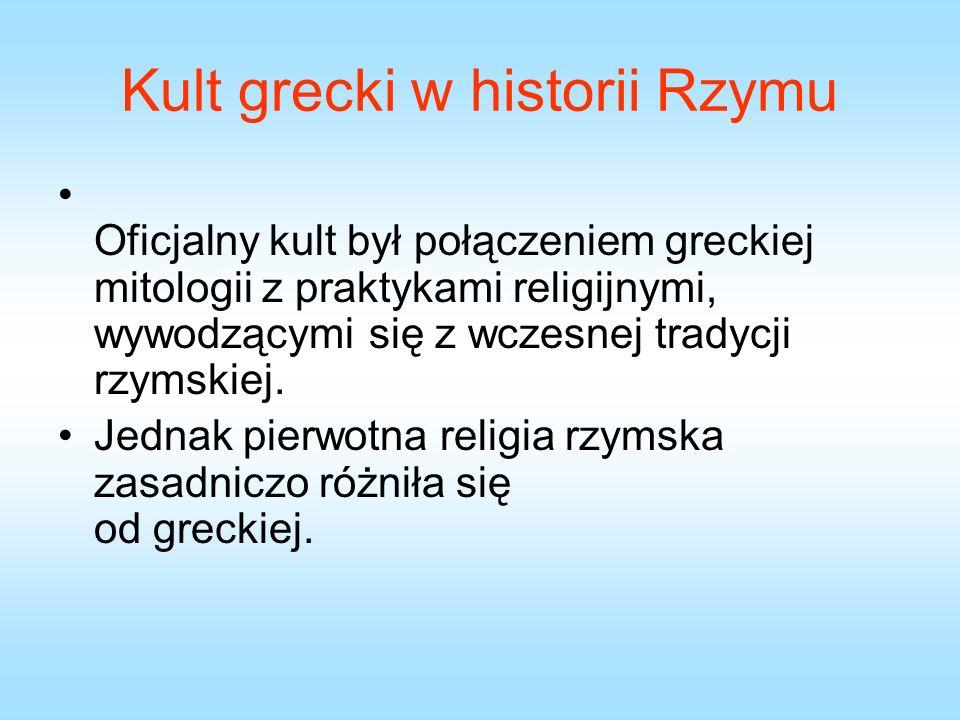 Kult grecki w historii Rzymu Oficjalny kult był połączeniem greckiej mitologii z praktykami religijnymi, wywodzącymi się z wczesnej tradycji rzymskiej.