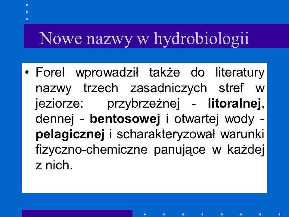 Początki hydrobiologii F.A.Forel - profesor Uniwersytetu w Lozannie rozpoczął w 1869 roku studia nad fauną wodną Jeziora Genewskiego, uwzględniając je