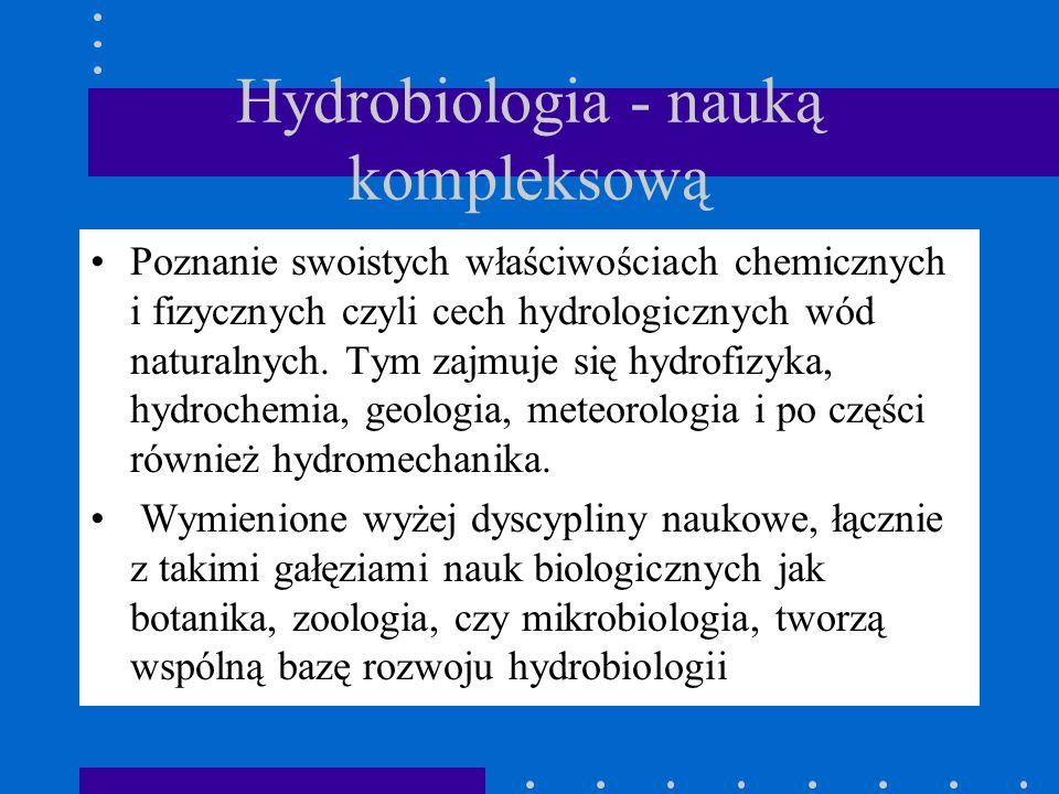 Hydrobiologia - nauką kompleksową Poznanie swoistych właściwościach chemicznych i fizycznych czyli cech hydrologicznych wód naturalnych.