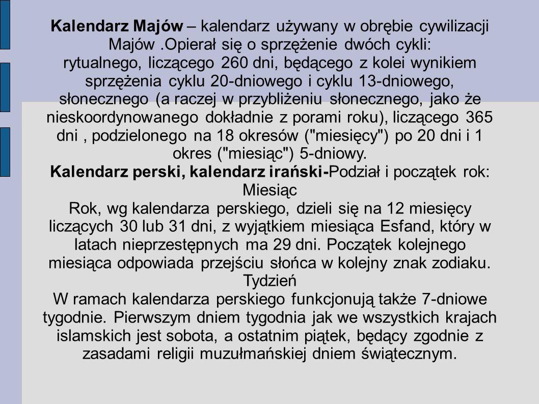 Kalendarz Majów – kalendarz używany w obrębie cywilizacji Majów.Opierał się o sprzężenie dwóch cykli: rytualnego, liczącego 260 dni, będącego z kolei