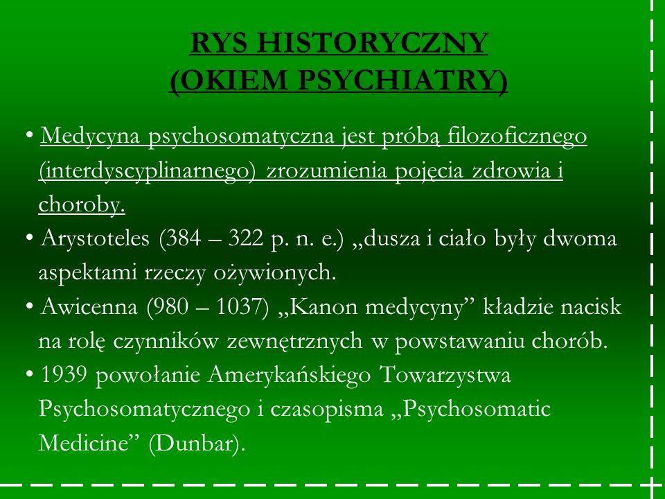 RYS HISTORYCZNY (OKIEM PSYCHIATRY) Medycyna psychosomatyczna jest próbą filozoficznego (interdyscyplinarnego) zrozumienia pojęcia zdrowia i choroby. A
