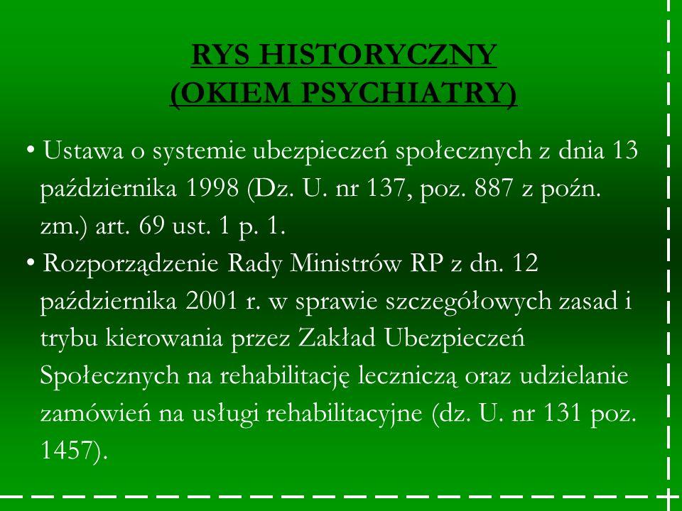 RYS HISTORYCZNY (OKIEM PSYCHIATRY) Ustawa o systemie ubezpieczeń społecznych z dnia 13 października 1998 (Dz. U. nr 137, poz. 887 z poźn. zm.) art. 69