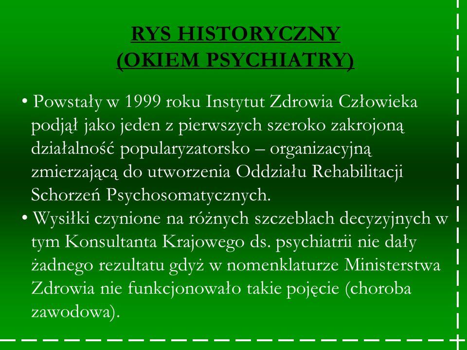 RYS HISTORYCZNY (OKIEM PSYCHIATRY) Powstały w 1999 roku Instytut Zdrowia Człowieka podjął jako jeden z pierwszych szeroko zakrojoną działalność popula