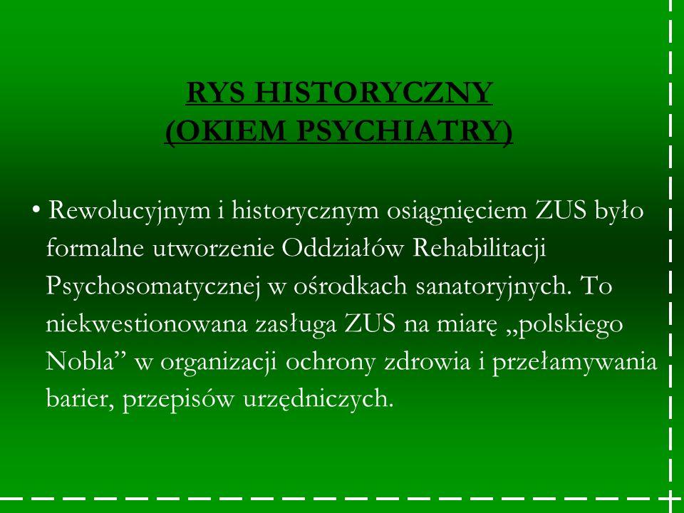 RYS HISTORYCZNY (OKIEM PSYCHIATRY) Rewolucyjnym i historycznym osiągnięciem ZUS było formalne utworzenie Oddziałów Rehabilitacji Psychosomatycznej w o
