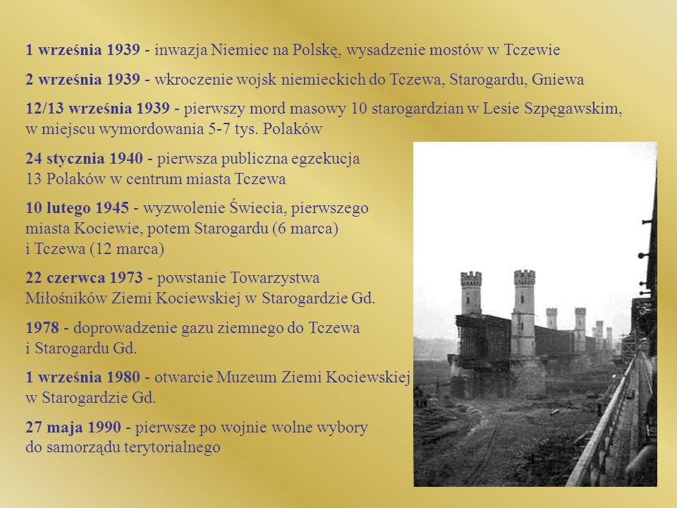 1 września 1939 - inwazja Niemiec na Polskę, wysadzenie mostów w Tczewie 2 września 1939 - wkroczenie wojsk niemieckich do Tczewa, Starogardu, Gniewa