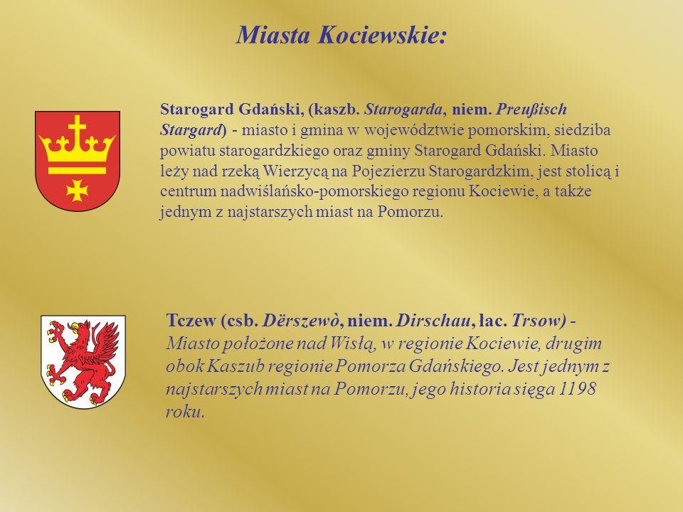 Miasta Kociewskie: Starogard Gdański, (kaszb. Starogarda, niem. Preußisch Stargard) - miasto i gmina w województwie pomorskim, siedziba powiatu starog