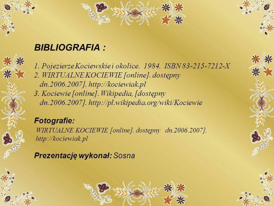 BIBLIOGRAFIA : 1. Pojezierze Kociewskie i okolice. 1984. ISBN 83-215-7212-X 2. WIRTUALNE KOCIEWIE [online]. dostępny dn.2006.2007]. http://kociewiak.p