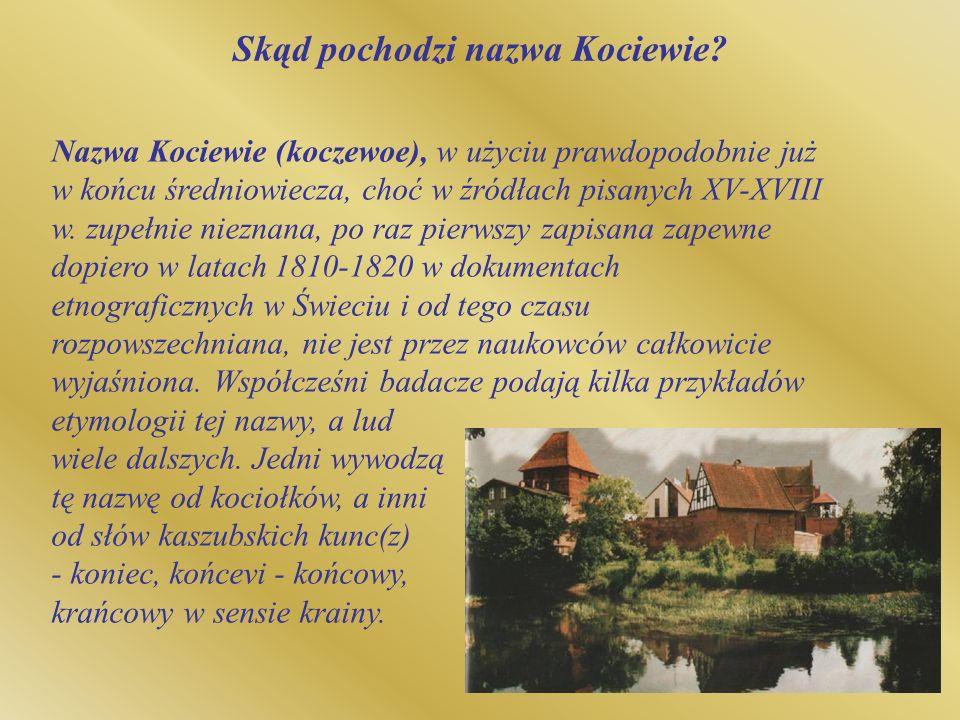 Nazwa Kociewie (koczewoe), w użyciu prawdopodobnie już w końcu średniowiecza, choć w źródłach pisanych XV-XVIII w. zupełnie nieznana, po raz pierwszy