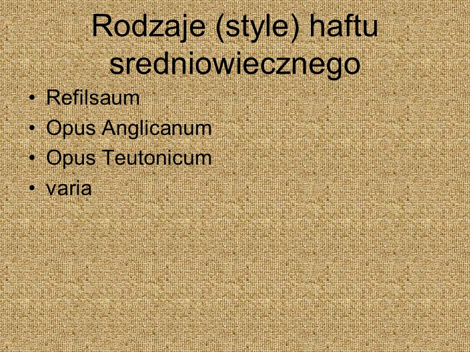 Rodzaje (style) haftu sredniowiecznego Refilsaum Opus Anglicanum Opus Teutonicum varia
