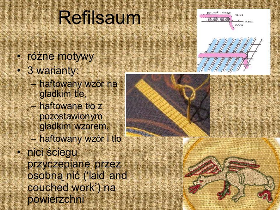 Refilsaum różne motywy 3 warianty: –haftowany wzór na gładkim tle, –haftowane tło z pozostawionym gładkim wzorem, –haftowany wzór i tło nici ściegu przyczepiane przez osobną nić (laid and couched work) na powierzchni