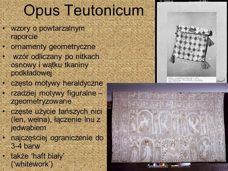 Opus Teutonicum wzory o powtarzalnym raporcie ornamenty geometryczne wzór odliczany po nitkach osnowy i wątku tkaniny podkładowej często motywy heraldyczne rzadziej motywy figuralne – zgeometryzowane częste użycie tańszych nici (len, wełna), łączenie lnu z jedwabiem najczęściej ograniczenie do 3-4 barw także haft biały (whitework)