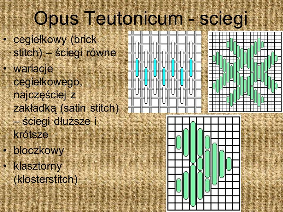 Opus Teutonicum - sciegi cegiełkowy (brick stitch) – ściegi równe wariacje cegiełkowego, najczęściej z zakładką (satin stitch) – ściegi dłuższe i krótsze bloczkowy klasztorny (klosterstitch)