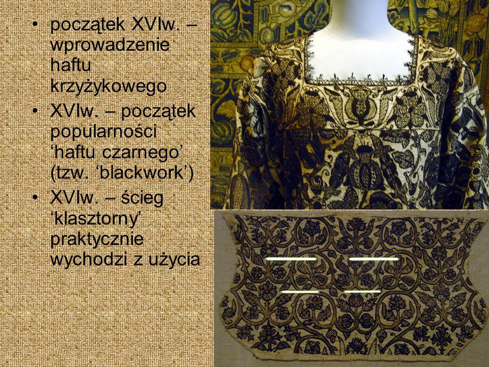 początek XVIw.– wprowadzenie haftu krzyżykowego XVIw.