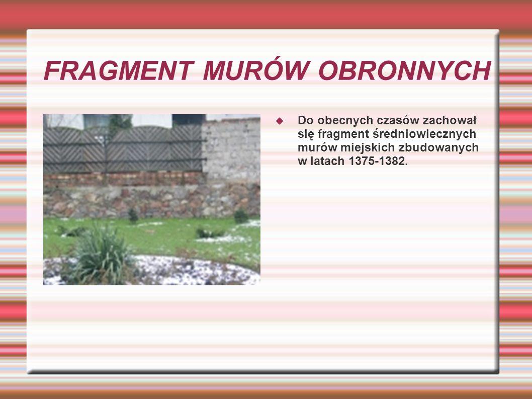 FRAGMENT MURÓW OBRONNYCH Do obecnych czasów zachował się fragment średniowiecznych murów miejskich zbudowanych w latach 1375-1382.