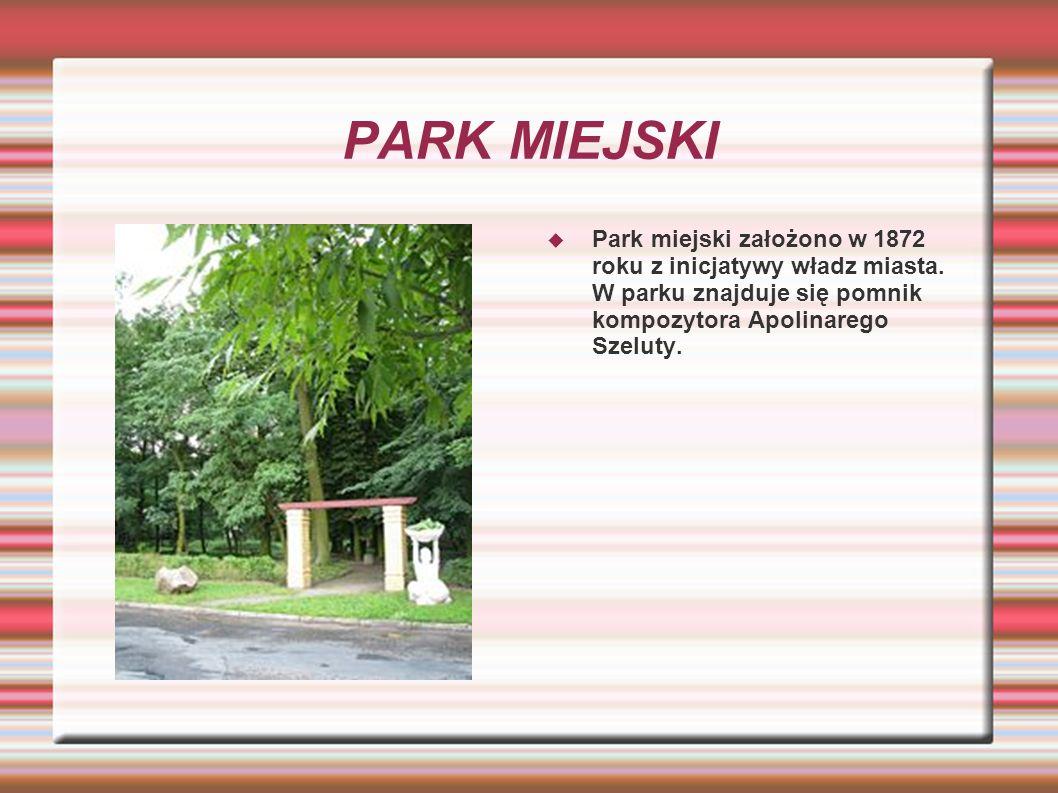 PARK MIEJSKI Park miejski założono w 1872 roku z inicjatywy władz miasta.