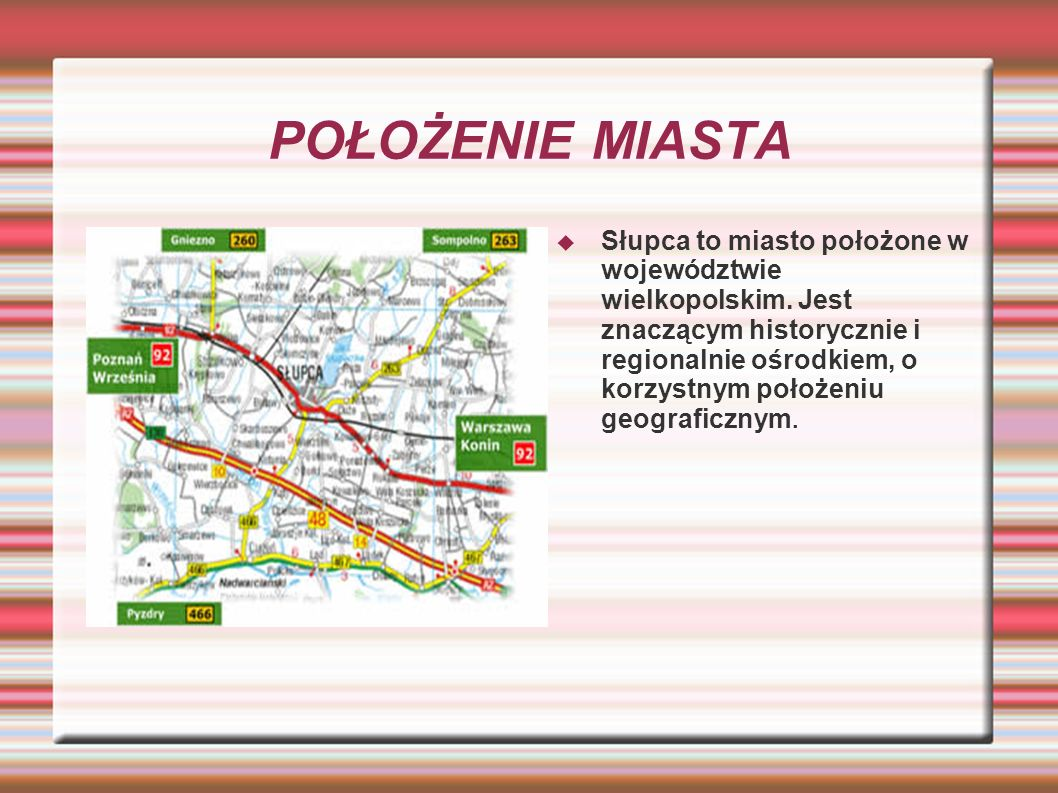 POŁOŻENIE MIASTA Słupca to miasto położone w województwie wielkopolskim.