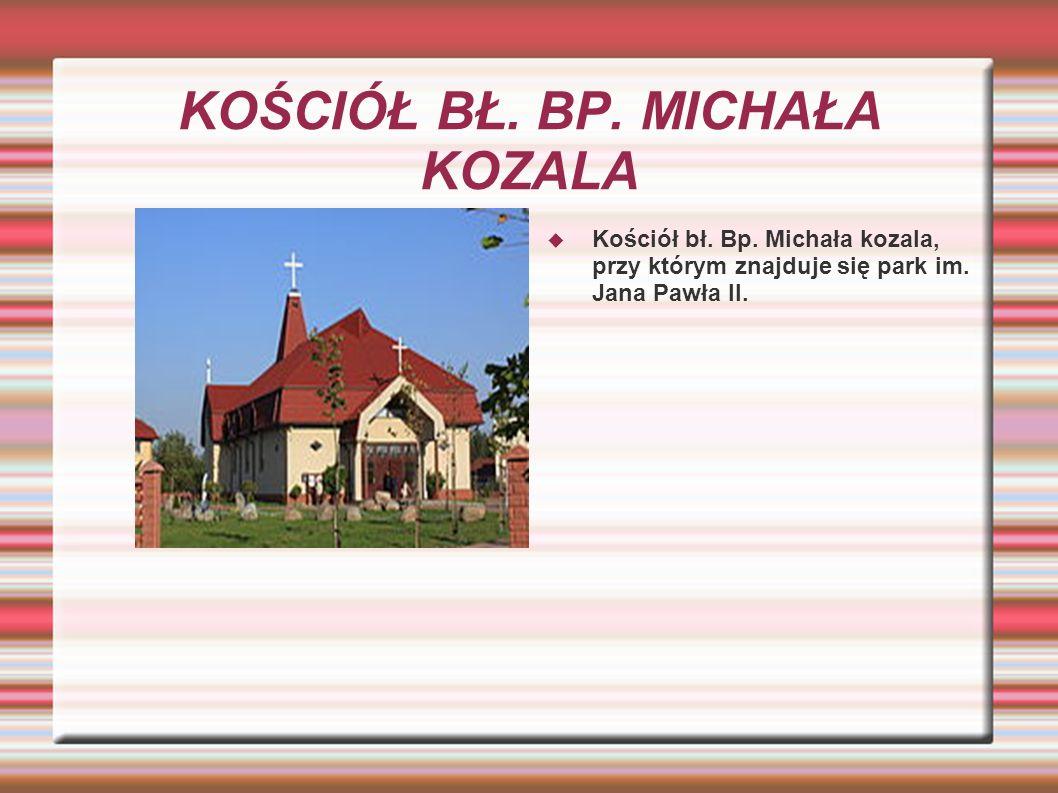 KOŚCIÓŁ BŁ.BP. MICHAŁA KOZALA Kościół bł. Bp. Michała kozala, przy którym znajduje się park im.